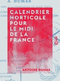 Antoine Dumas - Calendrier horticole pour le midi de la France - Taille précoce des arbres fruitiers et de la vigne, son avantage contre les gelées tardives sous le rapport de la fructification.