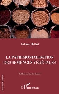 Antoine Duthil - La patrimonialisation des semences végétales.