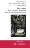 Antoine Eche - Lectures de Jean-Jacques Rousseau - Sélection, mimétismes et controverses.