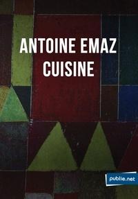 Antoine Emaz - Cuisine - Vivre, écrire le travail du poème au jour le jour.