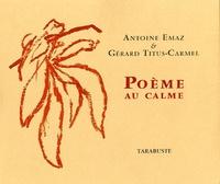 Antoine Emaz et Gérard Titus-Carmel - Poème au calme.