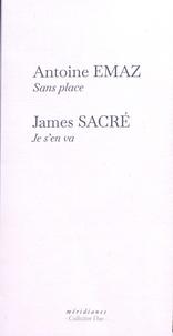Antoine Emaz et James Sacré - Sans place ; Je s'en va.