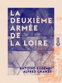 Antoine-Eugène-Alfred Chanzy - La Deuxième Armée de la Loire - Campagne de 1870-1871.