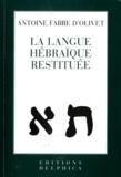 Antoine Fabre d'Olivet - La langue hébraïque restituée - Suivi de Théodoxie universelle.