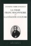 Antoine Fabre d'Olivet - La vraie franc-maçonnerie et la céleste culture.