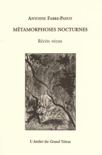 Antoine Fabre-Payot - Métamorphoses nocturnes.