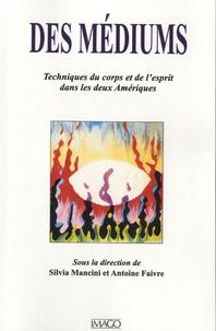 Antoine Faivre et Silvia Mancini - Des médiums - Techniques du corps et de l'esprit dans les deux Amériques.