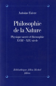 Antoine Faivre - Philosophie de la nature - Physique sacrée et théosophie (XVIIIe-XIXe siècle).