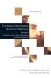 Antoine Faye - Les bases administratives du droit constitutionnel français - Recherche sur la culture administrative du droit consitutionnel.