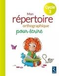 Antoine Fetet - Mon répertoire orthographique pour écrire Cycle 3.