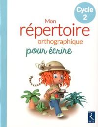 Antoine Fetet - Mon répertoire orthographique pour écrire - Cycle 2.
