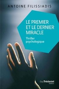 Antoine Filissiadis - Le premier et le dernier miracle - Thriller psychologique.