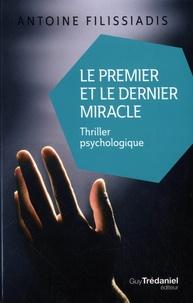 Antoine Filissiadis - Le premier et le dernier miracle.