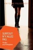 Antoine Filissiadis - Surtout n'y allez pas - Thriller psychologique.