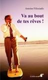 Antoine Filissiadis - Va au bout de tes rêves - Récit biographique initiatique.