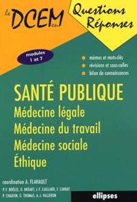 Santé publique- Médecine légale, médecine du travail, médecine sociale, éthique - Antoine Flahault |