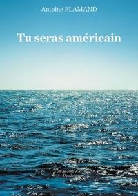 Antoine Flamand - Tu seras américain.