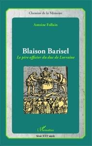 Antoine Follain - Blaison Barisel - Le pire officier du duc de Lorraine.