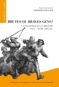 Brutes ou braves gens ? - La violence et sa mesure (XVIe-XVIIIe siècle).pdf