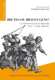 Antoine Follain - Brutes ou braves gens ? - La violence et sa mesure (XVIe-XVIIIe siècle).