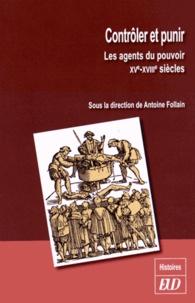 Antoine Follain - Contrôler et punir - Les agents du pouvoir (XVe-XVIIIe siècles).