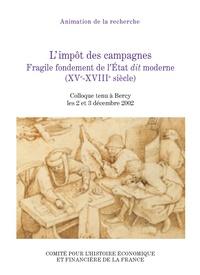 Antoine Follain et Gilbert Larguier - L'impôt des campagnes - Fragile fondement de l'Etat dit moderne (XVe-XVIIIe siècle).