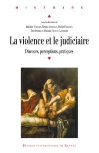 Antoine Follain et Bruno Lemesle - La violence et le judiciaire du Moyen Age à nos jours - Discours, perceptions, pratiques.