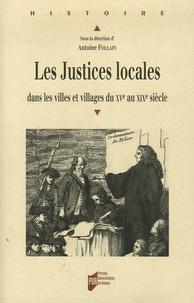 Antoine Follain - Les Justices locales - Dans les villes et villages du XVe au XIXe sicle.