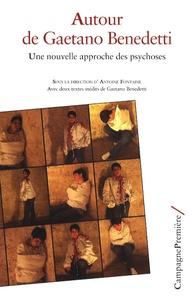 Autour de Gaetano Benedetti- Une nouvelle approche des psychoses - Antoine Fontaine |