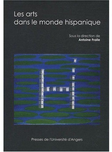 Antoine Fraile - Les Arts dans le monde hispanique - Actes du Congrès de la Société des Hispanistes français, 10-13 mai 2007. 1 CD audio