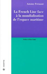 Antoine Frémont - La French Line face à la mondialisation de l'espace maritime.