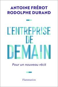 Antoine Frérot et Rodolphe Durand - L'entreprise de demain - Pour un nouveau récit.