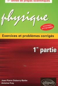 Antoine Frey et Jean-Pierre Dubarry-Barbe - Physique exercices et problèmes corrigés - 1ère partie.