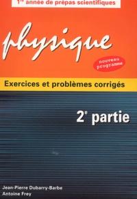 Antoine Frey et Jean-Pierre Dubarry-Barbe - Physique exercices et problèmes corrigés - 2ème partie.