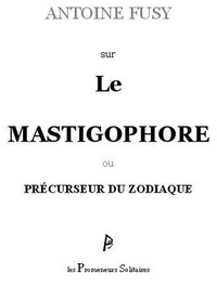Antoine Fusy - Sur le mastigophore ou précurseur du zodiaque.