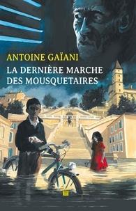 Antoine Gaïani - La dernière marche des mousquetaires.