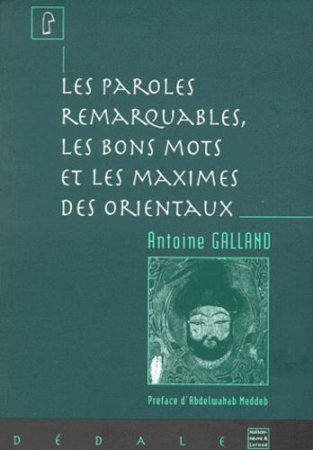 Antoine Galland - Les paroles remarquables, les bons mots, et les maximes des Orientaux.