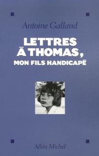 Antoine Galland - Lettres à Thomas, mon fils handicapé.