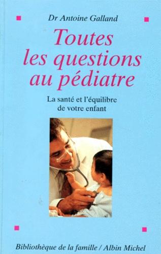 Toutes les questions au pédiatre. La santé et l'équilibre de votre enfant
