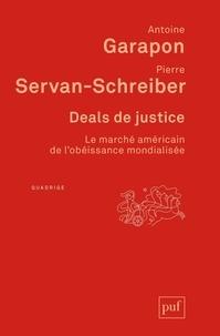 Antoine Garapon et Pierre Servan-Schreiber - Deals de justice - Le marché américain de l'obéissance mondialisée.