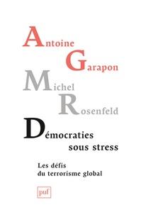 Antoine Garapon et Michel Rosenfeld - Démocraties sous stress - Les défis du terrorisme global.