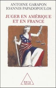 Antoine Garapon et Ioannis Papadopoulos - Juger en Amérique et en France - Culture juridique française et common law.