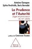 Antoine Garapon et Sylvie Perdriolle - La prudence et l'autorité - Juges et procureurs du XXIe siècle.