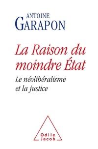 Antoine Garapon - La raison du moindre Etat - Le néolibéralisme et la justice.