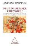 Antoine Garapon - Peut-on réparer l'Histoire ? - Colonisation, esclavage, Shoah.