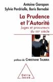 Antoine Garapon et Sylvie Perdriolle - Prudence et l'Autorité (La) - Juges et procureurs du XXIe siècle.