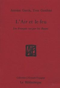 Antoine Garcia - L'Air et le feu - Les Français vus par les Russes.