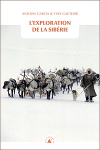 Antoine Garcia et Yves Gauthier - L'exploration de la Sibérie.