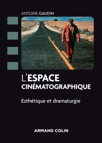 Antoine Gaudin - L'espace cinématographique - Esthétique et dramaturgie.