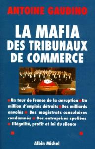 Antoine Gaudino - La mafia des tribunaux de commerce.